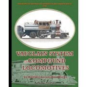 Description, Method of Operation and Maintenance of the Vauclain System of Compound Locomotives by Baldwin Locomotive Works