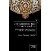 God's Kindness Has Overwhelmed US by Professor Jerome I. Gellman