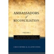 Ambassadors of Reconciliation: New Testament Reflections on Restorative Justice and Peacemaking v. 1 by Ched Myers