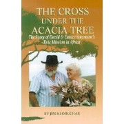The Cross Under the Acacia Tree by Jim Klobuchar