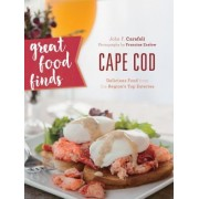 Great Food Finds Cape Cod: Delicious Food from the Region's Top Eateries