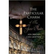 The Particular Charm of Miss Jane Austen by Ada Bright