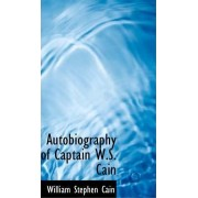 Autobiography of Captain W.S. Cain by William Stephen Cain
