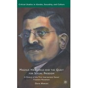 Magnus Hirschfeld and the Quest for Sexual Freedom: A History of the First International Sexual Freedom Movement