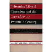 Reforming Liberal Education and the Core After the Twentieth Century by Darcy Wudel