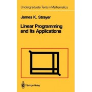 Linear Programming and Its Applications by James K. Strayer