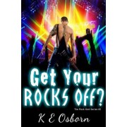 Get Your Rocks Off? the Rock God Series #2 by K E Osborn