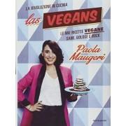 Las Vegans. Le mie ricette vegane sane, golose e rock by Paola Maugeri