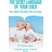 The Secret Language of Your Child by David Lewis