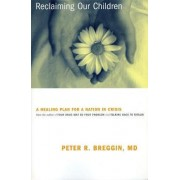 Reclaiming Our Children by Peter Breggin