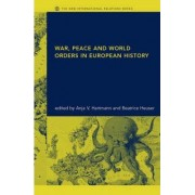 War, Peace and World Orders in European History by Beatrice Heuser