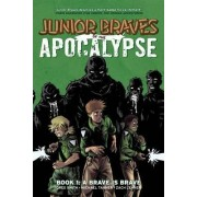 Junior Braves of the Apocalypse Volume 1: A Brave is Brave by Zach Lerner