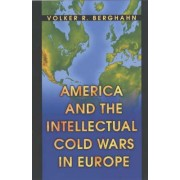 America and the Intellectual Cold Wars in Europe by Volker R. Berghahn
