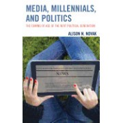 Media, Millennials, and Politics: The Coming of Age of the Next Political Generation