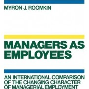 Managers as Employees by Myron J. Roomkin