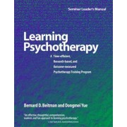 Learning Psychotherapy Seminar Leader's Manual by Bernard D. Beitman
