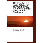 On Transferred Appellations of Human Beings, Chiefly in English and German Studies in ... by Reinius Josef