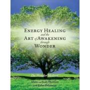 Energy Healing and the Art of Awakening Through Wonder by Alain Herriott