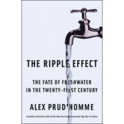 The Ripple Effect: The Fate of Fresh Water in the Twenty-First Century by Alex Prud'Homme