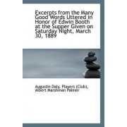 Excerpts from the Many Good Words Uttered in Honor of Edwin Booth at the Supper Given on Saturday Ni by Players (Club) Albert Marshman Pa Daly