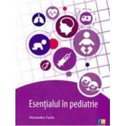 Esentialul in pediatrie - Alexandra Fuchs