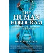 The Human Hologram by Robin Kelly