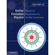 Stellar Evolution Physics: Vol. 1 by Icko Iben
