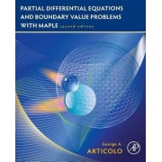 Partial Differential Equations and Boundary Value Problems with Maple by George A. Articolo