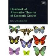 Handbook of Alternative Theories of Economic Growth by Mark Setterfield
