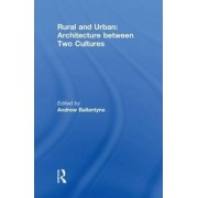 Rural and Urban: Architecture Between Two Cultures by Andrew Ballantyne