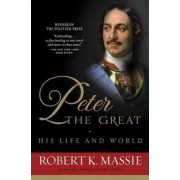 Peter the Great: His Life and World by Robert K Massie