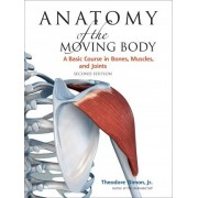 Anatomy Of The Moving Body by Theodore Dimon