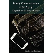 Family Communication in the Age of Digital and Social Media by Carol J. Bruess