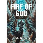 Fire of God by Late Professor of Jurisprudence and Roman Law J M Kelly