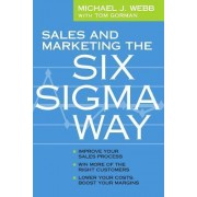 Sales and Marketing the Six SIGMA Way by Michael Webb