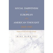 Social Darwinism in European and American Thought, 1860-1945 by Mike Hawkins