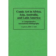 Comic Art in Africa, Asia, Australia, and Latin America by John A. Lent
