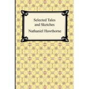 Selected Tales and Sketches (the Best Short Stories of Nathaniel Hawthorne) by Nathaniel Hawthorne