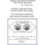Closed Loop Space Propulsion New Faster Approach by John F Roach Bse