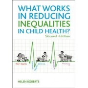 What Works in Reducing Inequalities in Child Health by Helen Roberts Helen Roberts