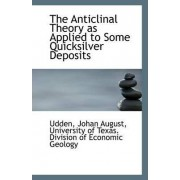 The Anticlinal Theory as Applied to Some Quicksilver Deposits by Udden Johan August