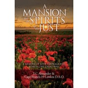 A Mansion for the Spirits of the Just: A Memoir of Love, Courage and Loss in the Great War
