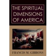 The Spiritual Dimensions of America by Francis M Gibbons