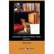 Complete Letters of Mark Twain - Volume I (Dodo Press) by Mark Twain