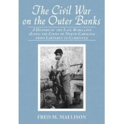 The Civil War on the Outer Banks by Fred M. Mallison