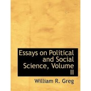 Essays on Political and Social Science, Volume II by William R Greg