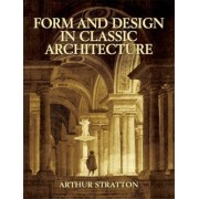 Form and Design in Classic Architecture by Arthur Stratton