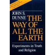The Way of All the Earth by John S. Dunne