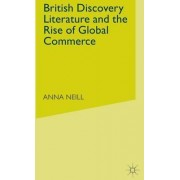 British Discovery Literature and the Rise of Global Commerce by Anna Neill