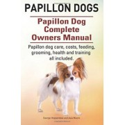 Papillon Dogs. Papillon Dog Complete Owners Manual. Papillon Dog Care, Costs, Feeding, Grooming, Health and Training All Included. by George Hoppendale